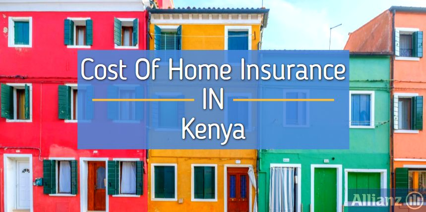 7 Factors Which Determine The Cost Of Home Insurance In Kenya